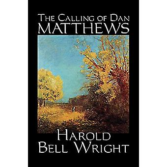 The Calling of Dan Matthews by Harold - Bell Wright - 9781598184426 B