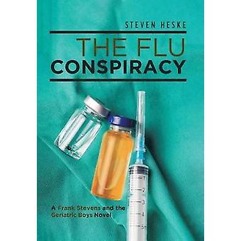 The Flu Conspiracy - A Frank Stevens and the Geriatric Boys Novel by S