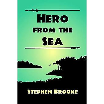 Hero from the Sea by Professor Department of History Stephen Brooke -