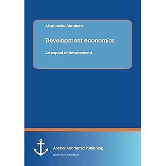 Development Economics - An Aspect of Development by Akampurira Abraham