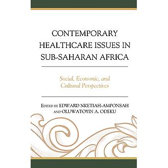 Contemporary Healthcare Issues in SubSaharan Africa by Edited by Edward Nketiah Amponsah &Edited by Oluwatoyin A Odeku &Contributions by Gloria Afful Mensah &Contributions by Aderemi Suleiman Ajala &Contributions by Kayode Akinsete &Contributions by