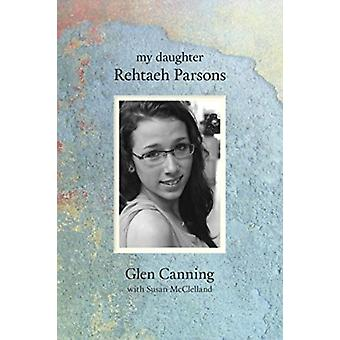My Daughter Rehtaeh Parsons by Glen Canning