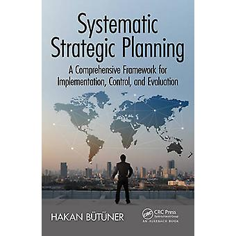 Systematic Strategic Planning A Comprehensive Framework for Implementation Control and Evaluation