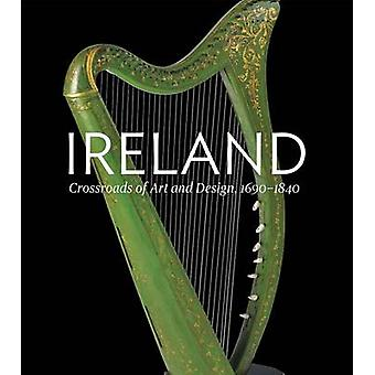 Ireland - Crossroads of Art and Design - 1690--1840 by Christopher Mon