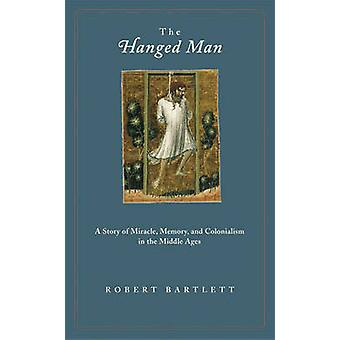 The Hanged Man - A Story of Miracle - Memory - and Colonialism in the