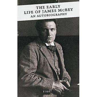 Le début de la vie de James McBey - une autobiographie (Main) par James McBey