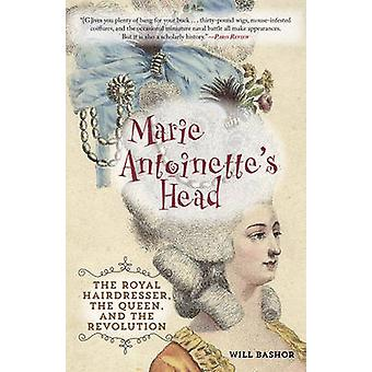 Marie Antoinette's Head - The Royal Hairdresser - the Queen - and the