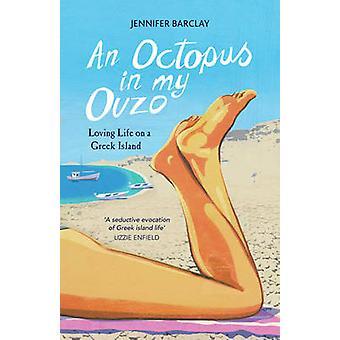 Eine Krake in meinem Ouzo - Loving Life auf einer griechischen Insel von Jennifer Barc