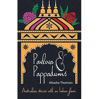Pavlova & Pappadums - Australian stories with an Indian flavour by