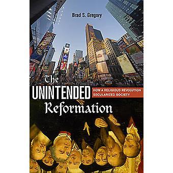 Den utilsigtede reformationen - hvordan en religiøse Revolution sekulariseret så