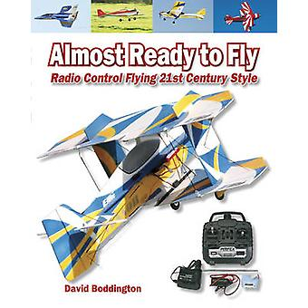 Almost Ready to Fly - Radio Control Flying 21st Century Style by David