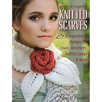 Dress-To-Impress Knitted Scarves: 24 Extraordinary Designs for Cowls, Kerchiefs, Infinity Loops, & More