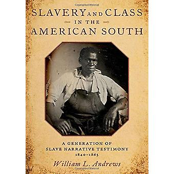 Slavery and Class in the American South - A Generation of Slave Narrat
