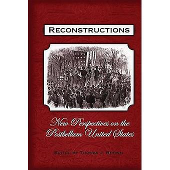 Reconstructions New Perspectives on Postbellum America by Brown & Thomas J.