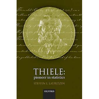 Thiele Pioneer in Statistics by Thiele & T. N.