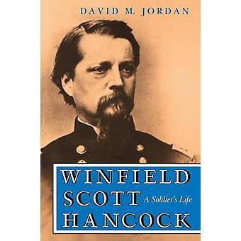 Winfield Scott Hancock A Soldier S Life by Jordan & David M.
