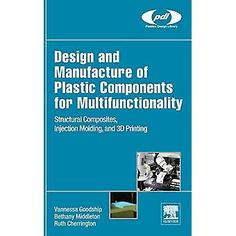 Design and Manufacture of Plastic Components for Multifunctionality by Goodship & Vanessa