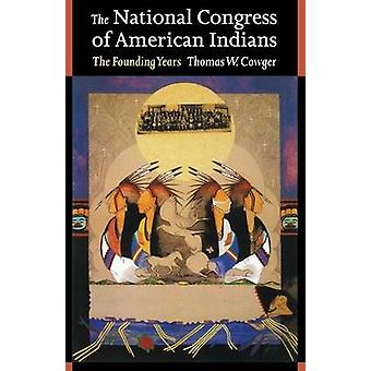 The National Congress of American Indians The Founding Years by Cowger & Thomas W.