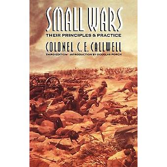 Small Wars Their Principles and Practice Third Edition by Callwell & C. E.