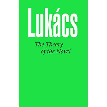 The Theory of the Novel by Lukacs & Georg