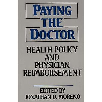 Paying the Doctor Health Policy and Physician Reimbursement by Unknown