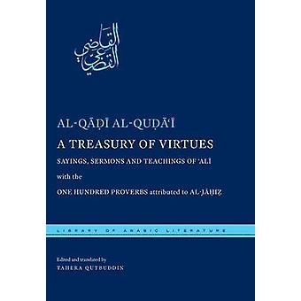A Treasury of Virtues Sayings Sermons and Teachings of Ali with the One Hundred Proverbs attributed to alJahiz by alQudai & alQadi