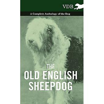 The Old English Sheepdog  A Complete Anthology of the Dog by Various