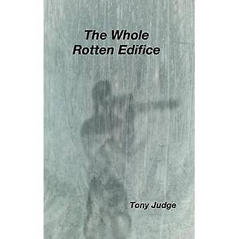 The Whole Rotten Edifice by Judge & Tony