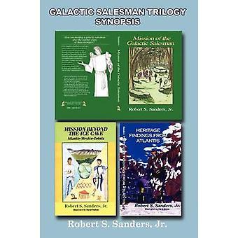 Galactic Salesman Trilogy Synopsis by Sanders & Jr. Robert S.