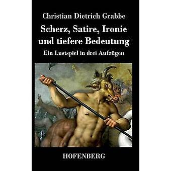 Scherz Satire Ironie Und Tiefere Bedeutung von Christian Dietrich Grabbe