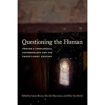Questioning the Human - Toward a Theological Anthropology for the Twen