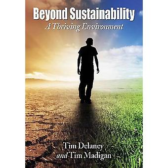 Beyond Sustainability - A Thriving Environment by Tim Delaney - Tim Ma