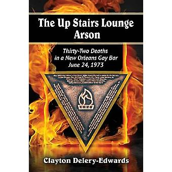 The Up Stairs Lounge Arson - Thirty-Two Deaths in a New Orleans Gay Ba