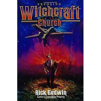 Exposing Witchcraft in the Church by Rick Godwin - 9780884194545 Book