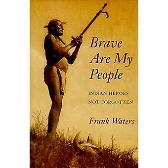 Brave are My People - Indian Heroes Not Forgotten by Frank Waters - 97
