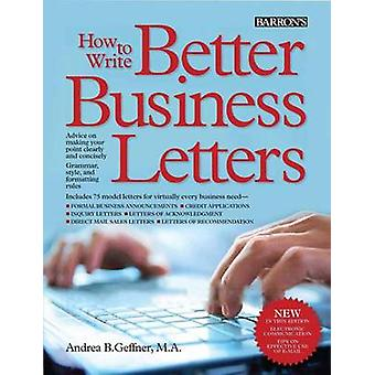 How to Write Better Business Letters (5th edition) by Andrea B. Geffn
