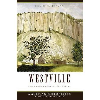 Westville - Tales from a Connecticut Hamlet by Colin M Caplan - 978159