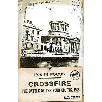 Crossfire - The Battle of the Four Courts - 1916 by Paul O'Brien - 978