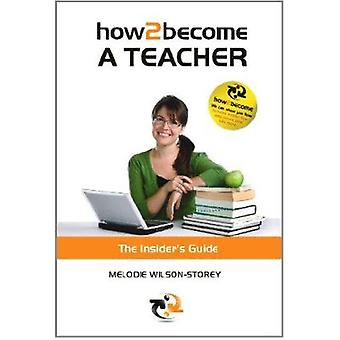 How 2 Become a Teacher - The Insider's Guide - 9781907558191 Book
