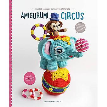 Amigurumi Circus - Seriously Cute Crochet Characters by Joke Vermeiren