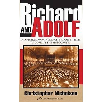 Richard and Adolf - Did Richard Wagner Incite Adolf Hitler to Commit t