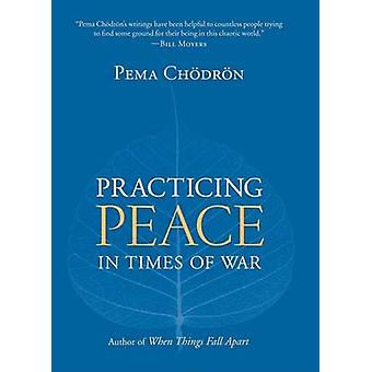 Practicing Peace in Times of War by Pema Chodron - 9781590305003 Book
