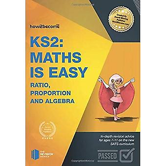 KS2: Maths is Easy - Ratio, Proportion and Algebra. In-depth revision advice for ages 7-11 on the new SATS curriculum...
