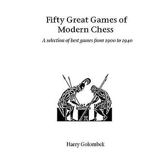 Fifty Great Games of Modern Chess by Golombek & Harry