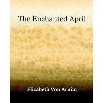 The Enchanted April 1922 by Von Arnim & Elizabeth