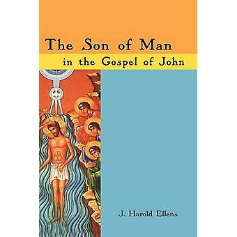 The Son of Man in the Gospel of John by Ellens & J. Harold