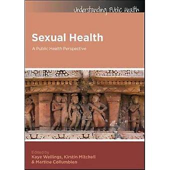 Sexual Health A Public Health Perspective by Kaye Wellings