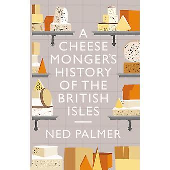 Cheesemongers History of The British Isles par Ned Palmer
