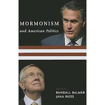 Mormonism and American Politics by Edited by Randall Balmer & Edited by Jana Riess