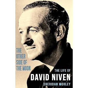 The Other Side of the Moon The Life of David Niven by Morley & Sheridan